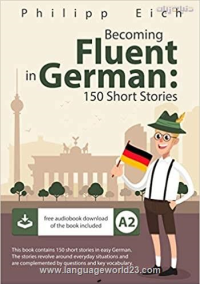 Becoming fluent in German 150 Short Stories for Beginners